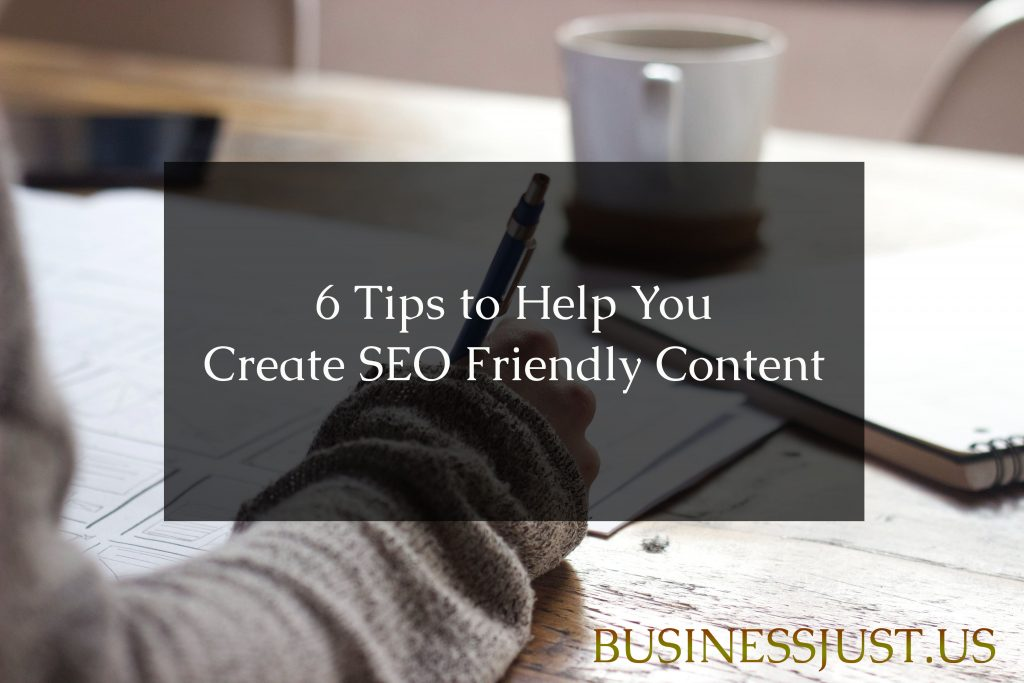 6 Tips to Help You Create SEO Friendly Content